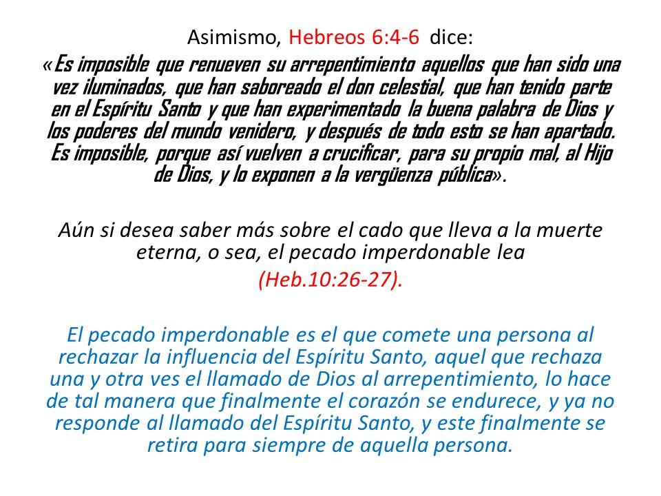 Asimismo, Hebreos 6:4-6 dice: « Es imposible que renueven su arrepentimiento aquellos que han sido una vez iluminados, que han saboreado el don celest