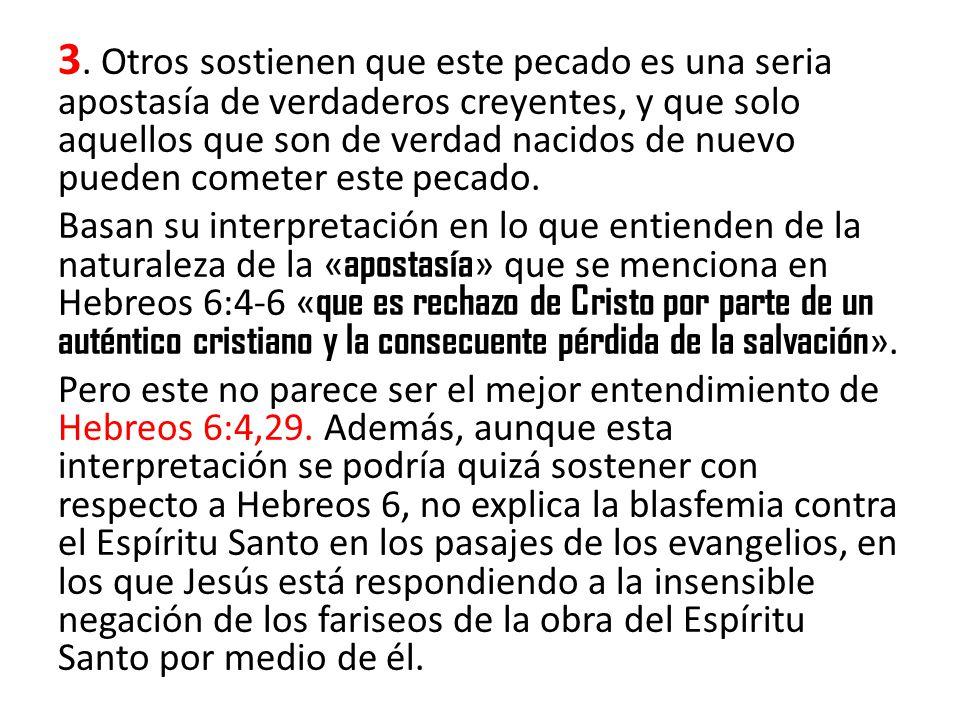 3. Otros sostienen que este pecado es una seria apostasía de verdaderos creyentes, y que solo aquellos que son de verdad nacidos de nuevo pueden comet
