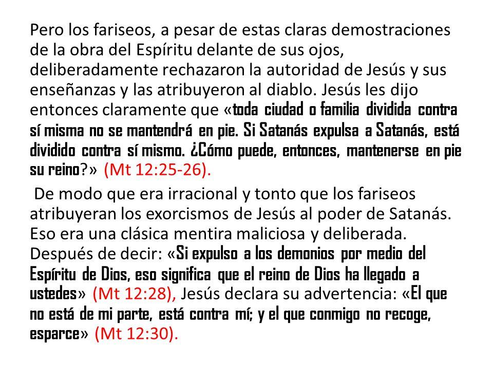 Pero los fariseos, a pesar de estas claras demostraciones de la obra del Espíritu delante de sus ojos, deliberadamente rechazaron la autoridad de Jesú