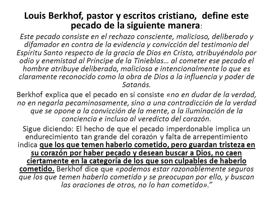 Louis Berkhof, pastor y escritos cristiano, define este pecado de la siguiente manera : Este pecado consiste en el rechazo consciente, malicioso, deli