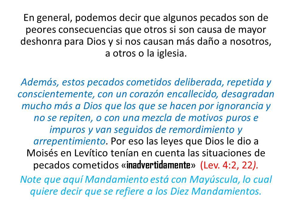 El pecado sin mala intención es todavía pecado: « Si alguien peca inadvertidamente e incurre en algo que los mandamientos de Dios prohíben, es culpable y sufrirá las consecuencias de su pecado » (Lev.
