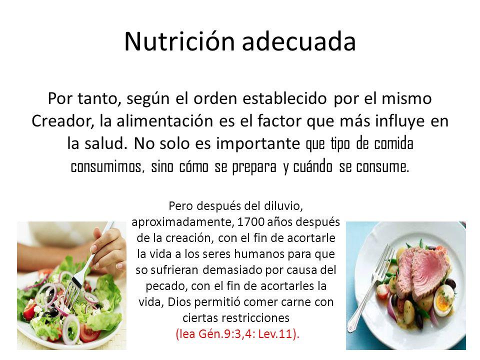 Nutrición adecuada Por tanto, según el orden establecido por el mismo Creador, la alimentación es el factor que más influye en la salud. No solo es im