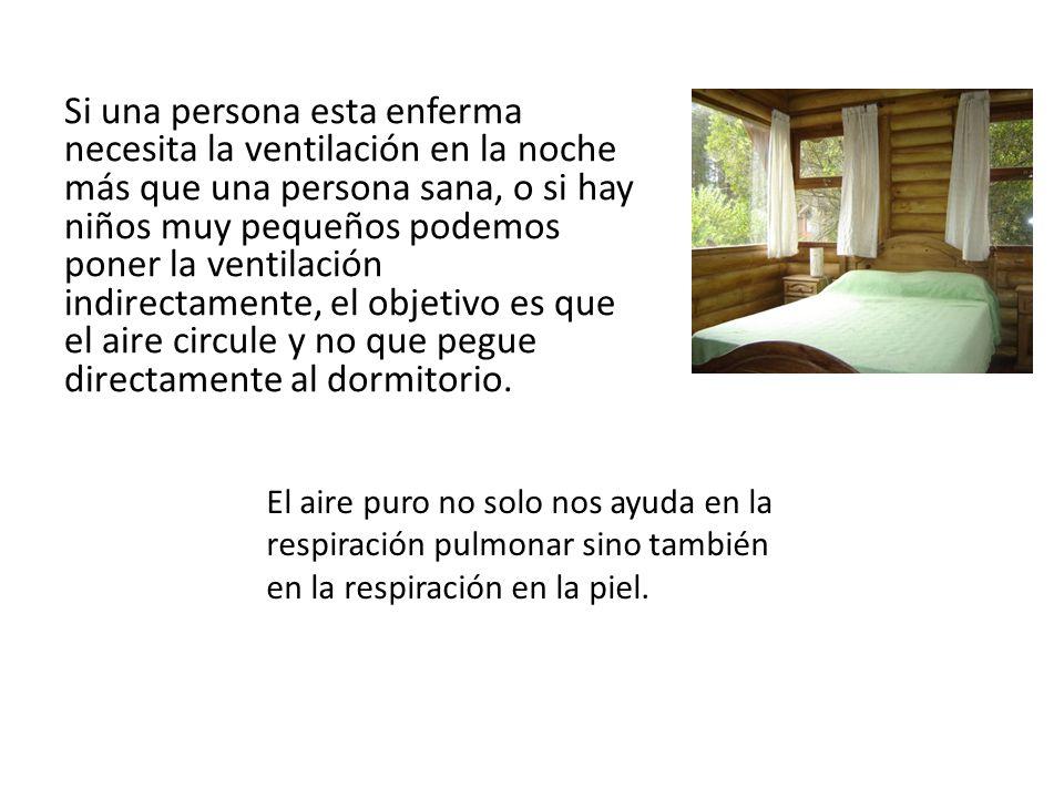 Si una persona esta enferma necesita la ventilación en la noche más que una persona sana, o si hay niños muy pequeños podemos poner la ventilación ind