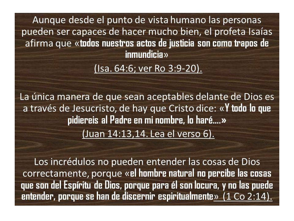 Aunque desde el punto de vista humano las personas pueden ser capaces de hacer mucho bien, el profeta Isaías afirma que « todos nuestros actos de just