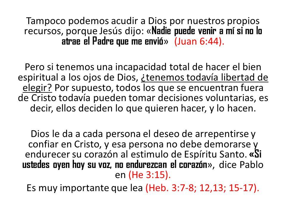 Tampoco podemos acudir a Dios por nuestros propios recursos, porque Jesús dijo: « Nadie puede venir a mí si no lo atrae el Padre que me envió » (Juan