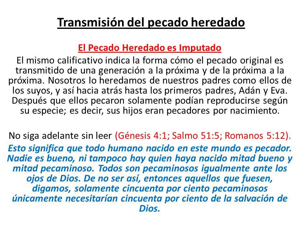 Transmisión del pecado heredado El Pecado Heredado es Imputado El mismo calificativo indica la forma cómo el pecado original es transmitido de una gen