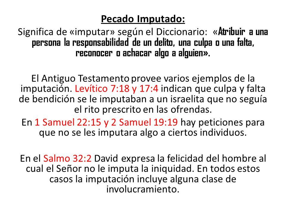 Pecado Imputado: Significa de «imputar» según el Diccionario: « Atribuir a una persona la responsabilidad de un delito, una culpa o una falta, reconoc