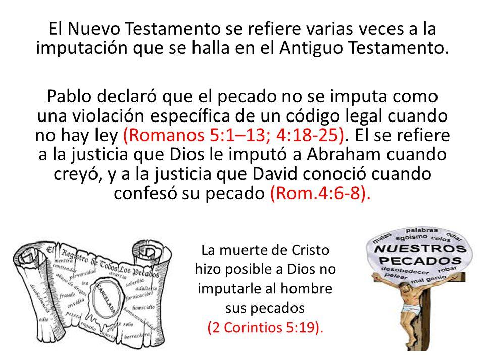 El Nuevo Testamento se refiere varias veces a la imputación que se halla en el Antiguo Testamento. Pablo declaró que el pecado no se imputa como una v