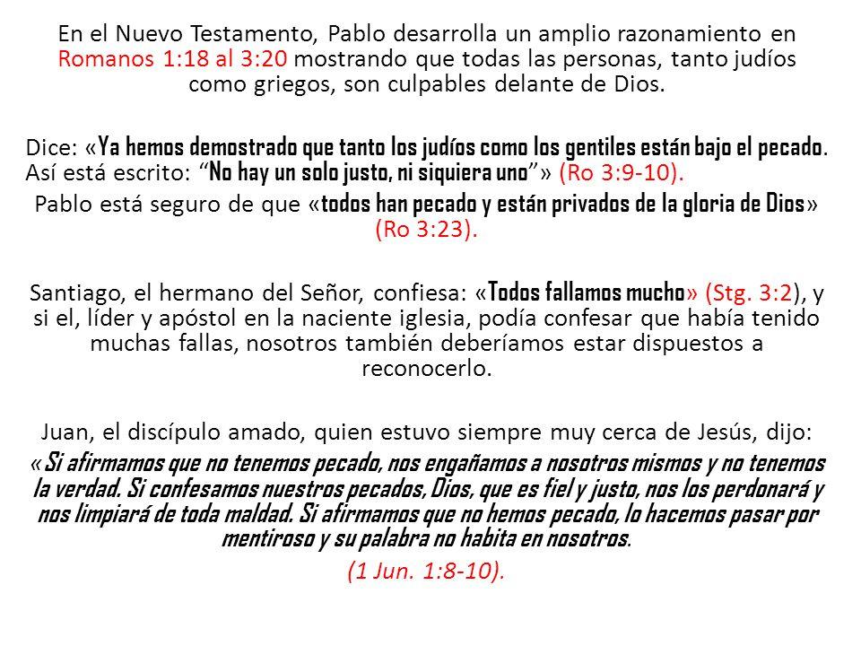 En el Nuevo Testamento, Pablo desarrolla un amplio razonamiento en Romanos 1:18 al 3:20 mostrando que todas las personas, tanto judíos como griegos, s