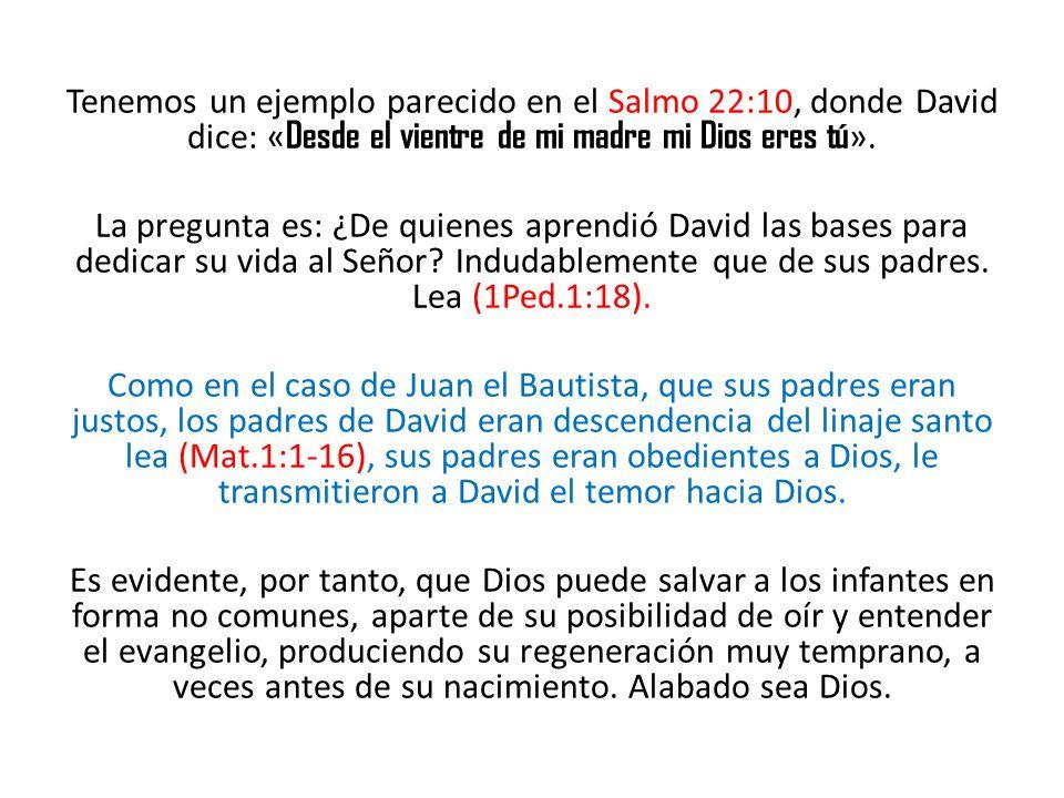Tenemos un ejemplo parecido en el Salmo 22:10, donde David dice: « Desde el vientre de mi madre mi Dios eres tú ». La pregunta es: ¿De quienes aprendi
