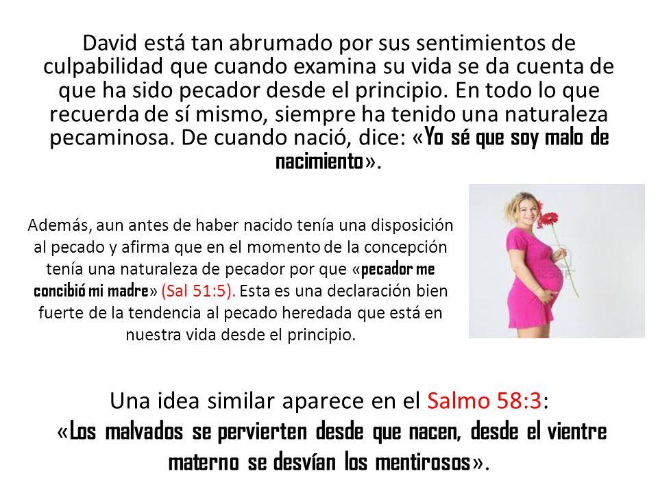 David está tan abrumado por sus sentimientos de culpabilidad que cuando examina su vida se da cuenta de que ha sido pecador desde el principio. En tod