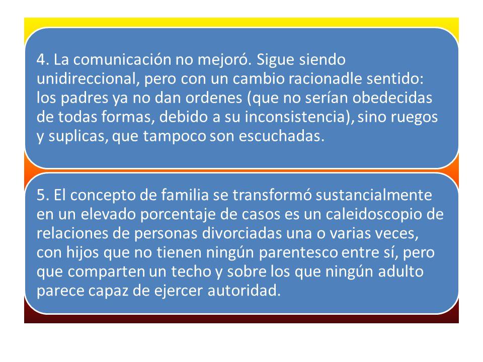 4. La comunicación no mejoró. Sigue siendo unidireccional, pero con un cambio racionadle sentido: los padres ya no dan ordenes (que no serían obedecid