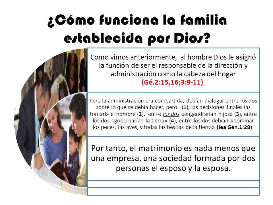 ¿Cómo funciona la familia establecida por Dios? Como vimos anteriormente, al hombre Dios le asignó la función de ser el responsable de la dirección y