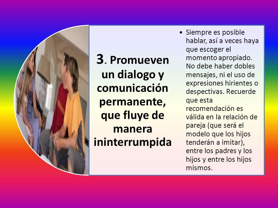 3. Promueven un dialogo y comunicación permanente, que fluye de manera ininterrumpida Siempre es posible hablar, así a veces haya que escoger el momen
