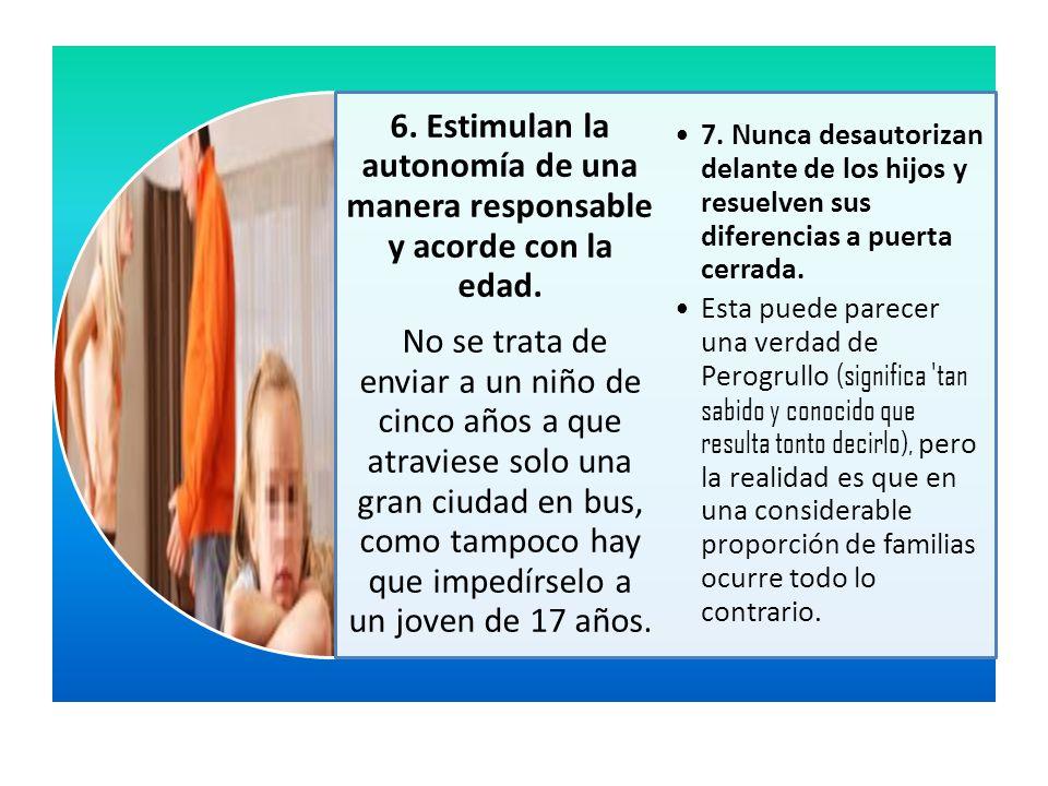 6. Estimulan la autonomía de una manera responsable y acorde con la edad. No se trata de enviar a un niño de cinco años a que atraviese solo una gran