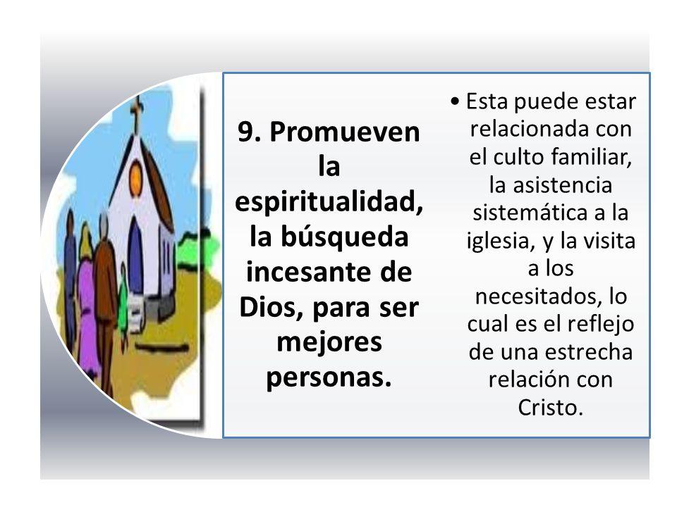 9. Promueven la espiritualidad, la búsqueda incesante de Dios, para ser mejores personas. Esta puede estar relacionada con el culto familiar, la asist