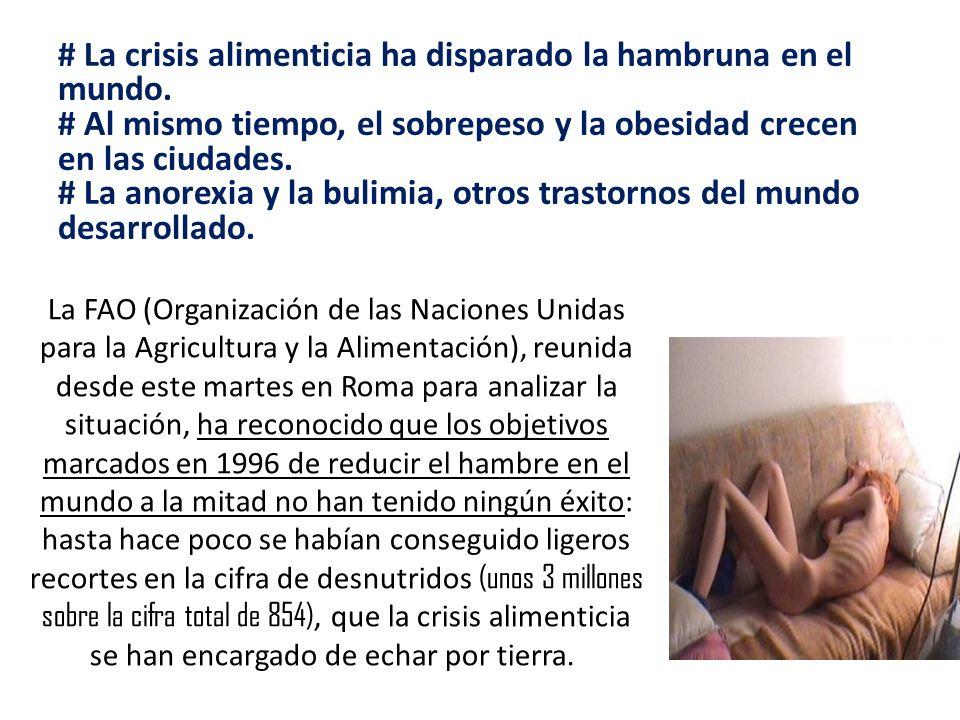 # La crisis alimenticia ha disparado la hambruna en el mundo. # Al mismo tiempo, el sobrepeso y la obesidad crecen en las ciudades. # La anorexia y la