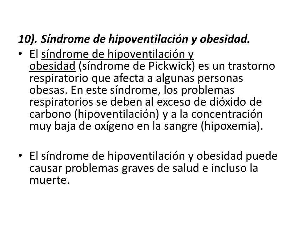 10). Síndrome de hipoventilación y obesidad. El síndrome de hipoventilación y obesidad (síndrome de Pickwick) es un trastorno respiratorio que afecta