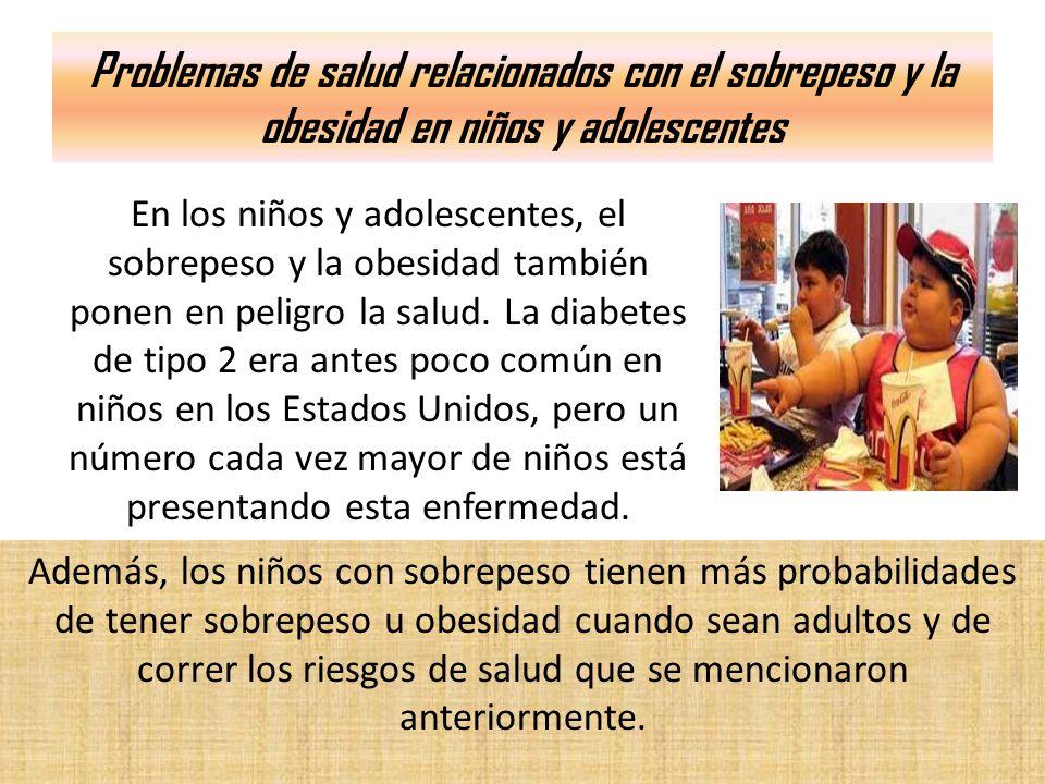 Problemas de salud relacionados con el sobrepeso y la obesidad en niños y adolescentes En los niños y adolescentes, el sobrepeso y la obesidad también