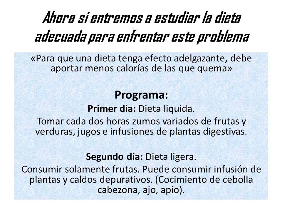 Ahora si entremos a estudiar la dieta adecuada para enfrentar este problema «Para que una dieta tenga efecto adelgazante, debe aportar menos calorías