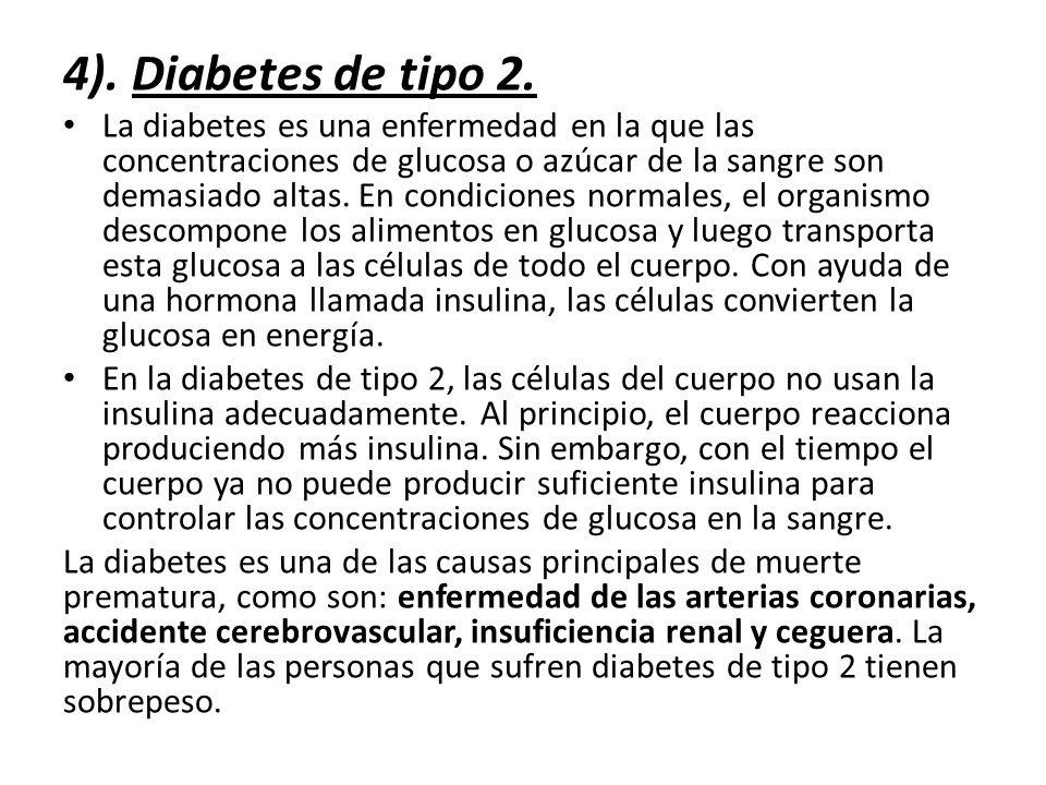 4). Diabetes de tipo 2. La diabetes es una enfermedad en la que las concentraciones de glucosa o azúcar de la sangre son demasiado altas. En condicion