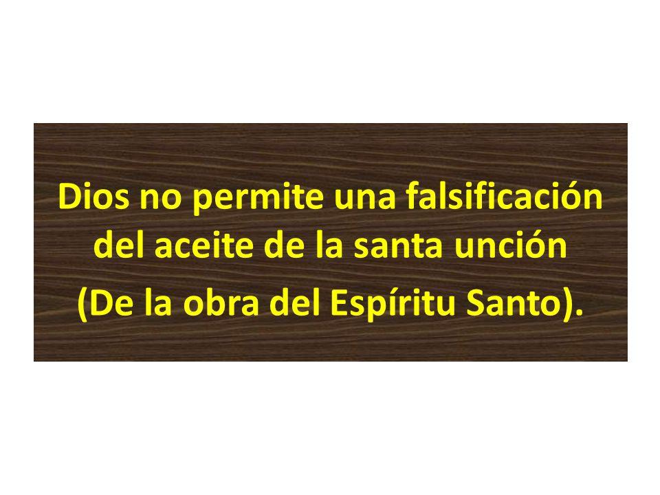 Dios no permite una falsificación del aceite de la santa unción (De la obra del Espíritu Santo).