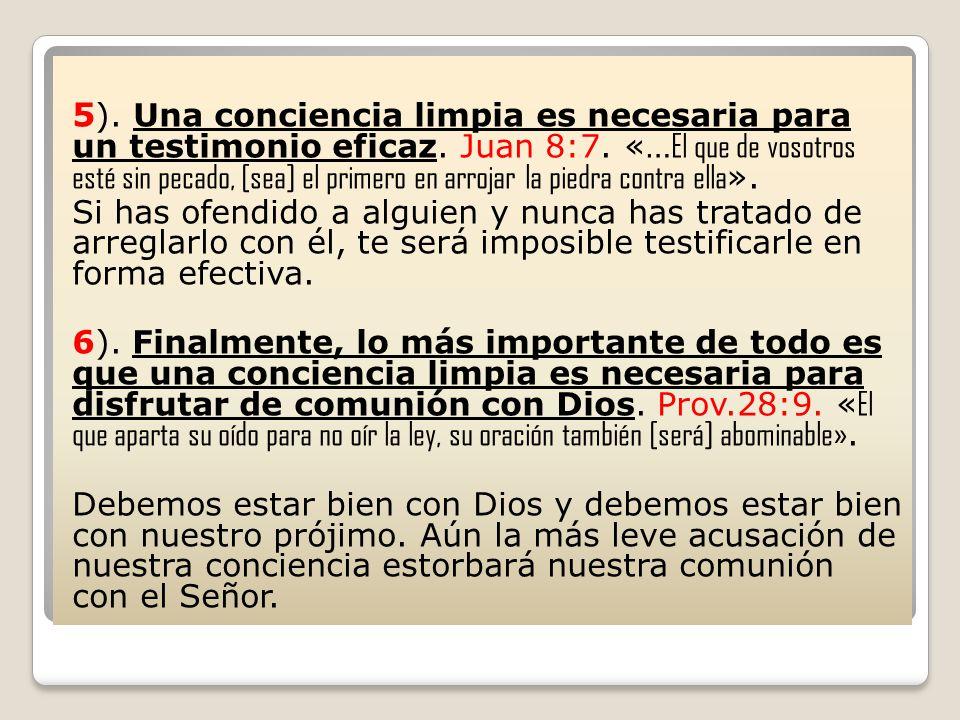 5 ). Una conciencia limpia es necesaria para un testimonio eficaz. Juan 8:7. «… El que de vosotros esté sin pecado, [sea] el primero en arrojar la pie