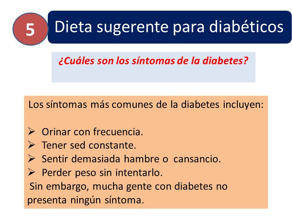 Dieta sugerente para diabéticos 5 ¿Cuáles son los síntomas de la diabetes? Los síntomas más comunes de la diabetes incluyen: Orinar con frecuencia. Te