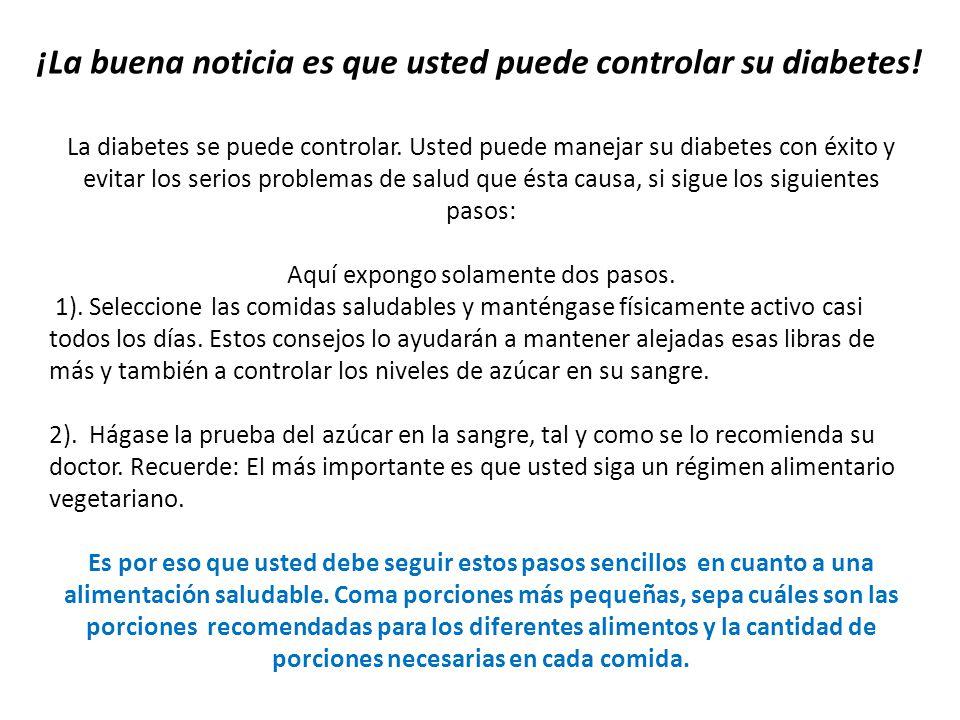 ¡La buena noticia es que usted puede controlar su diabetes! La diabetes se puede controlar. Usted puede manejar su diabetes con éxito y evitar los ser