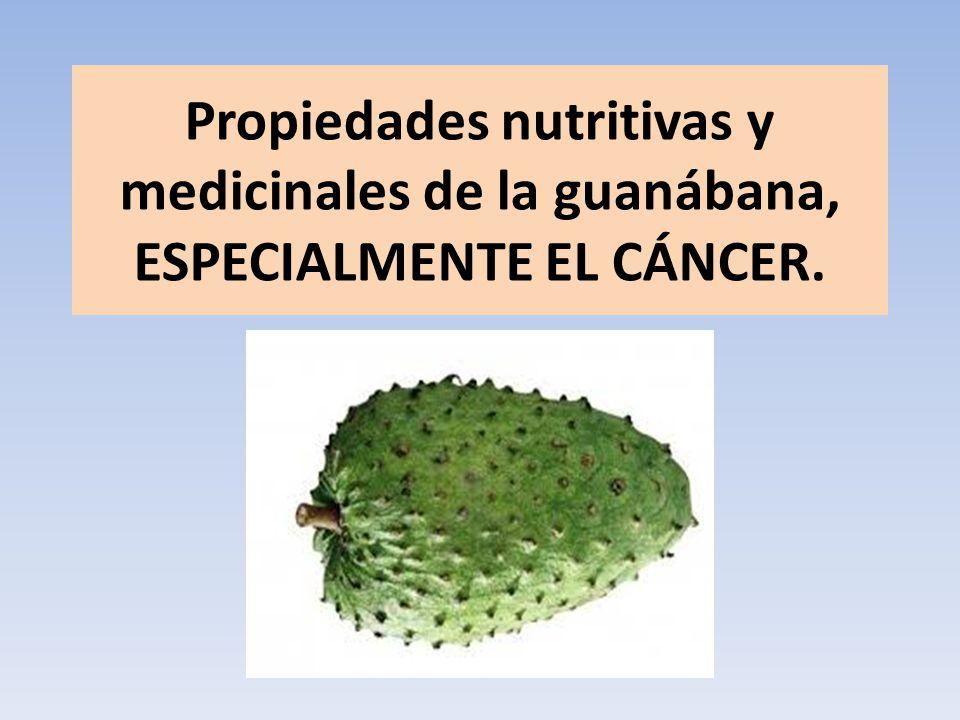 Propiedades nutritivas y medicinales de la guanábana, ESPECIALMENTE EL CÁNCER.