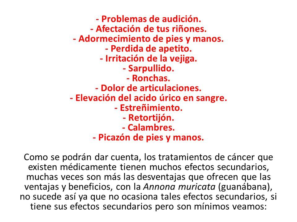 - Problemas de audición.- Afectación de tus riñones.