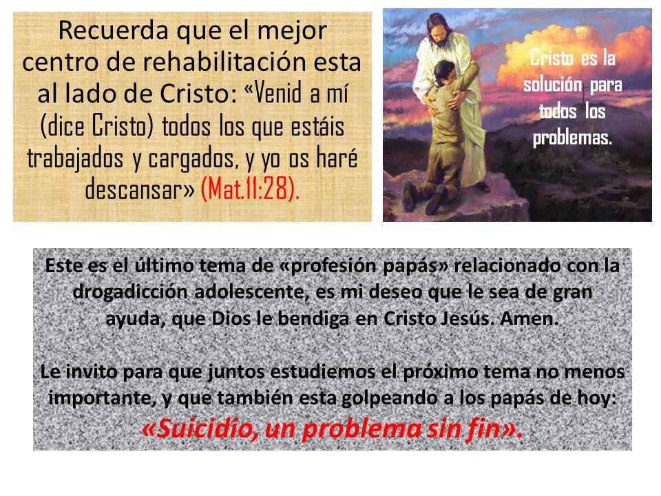 Recuerda que el mejor centro de rehabilitación esta al lado de Cristo: « Venid a mí (dice Cristo) todos los que estáis trabajados y cargados, y yo os