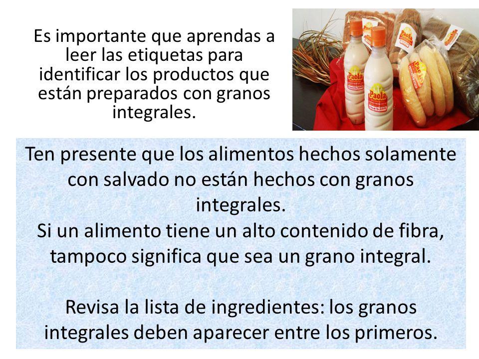 Es importante que aprendas a leer las etiquetas para identificar los productos que están preparados con granos integrales. Ten presente que los alimen