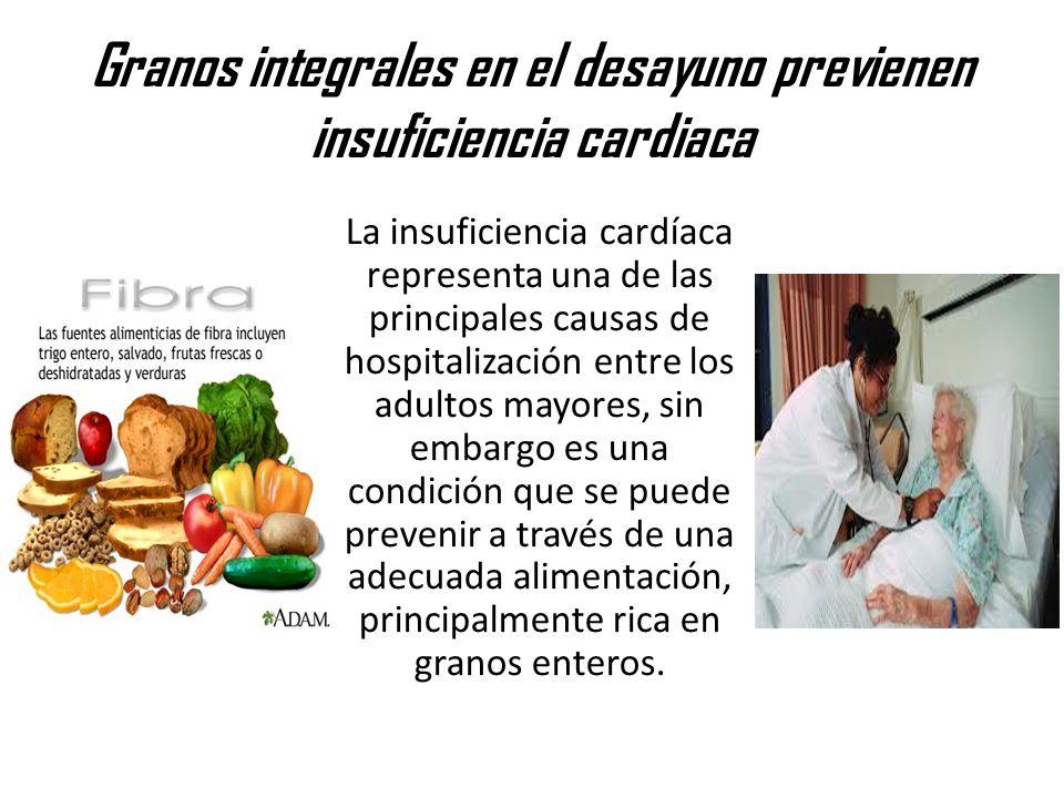 Granos integrales en el desayuno previenen insuficiencia cardiaca La insuficiencia cardíaca representa una de las principales causas de hospitalizació