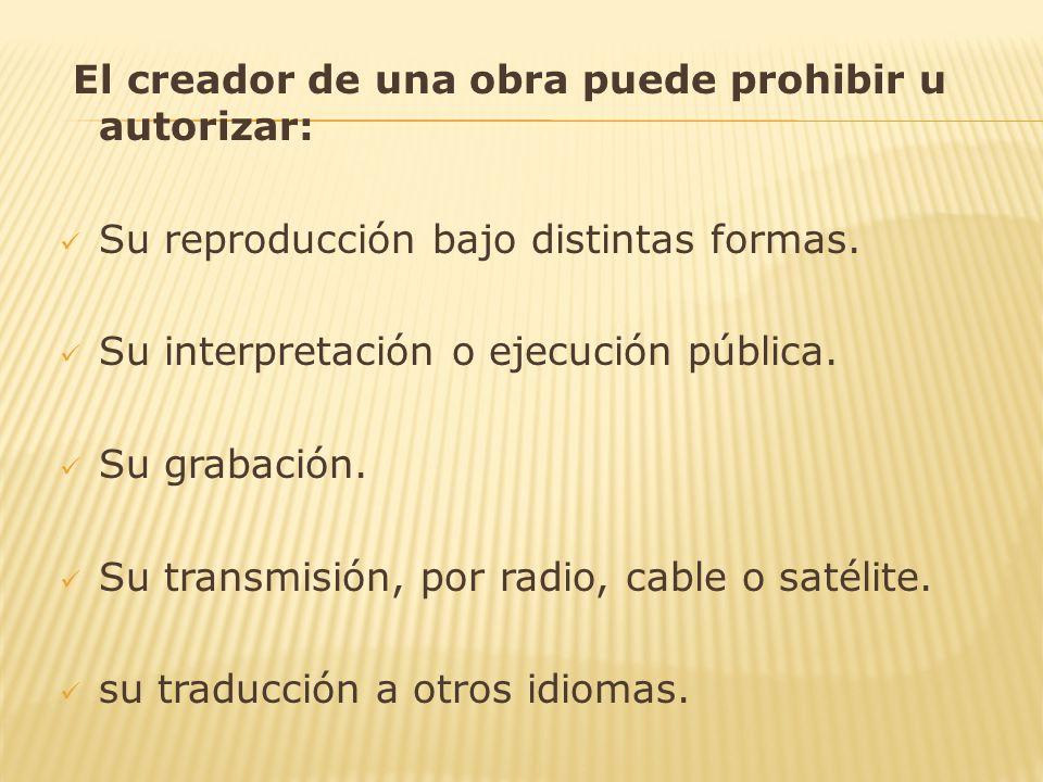 El creador de una obra puede prohibir u autorizar: Su reproducción bajo distintas formas.
