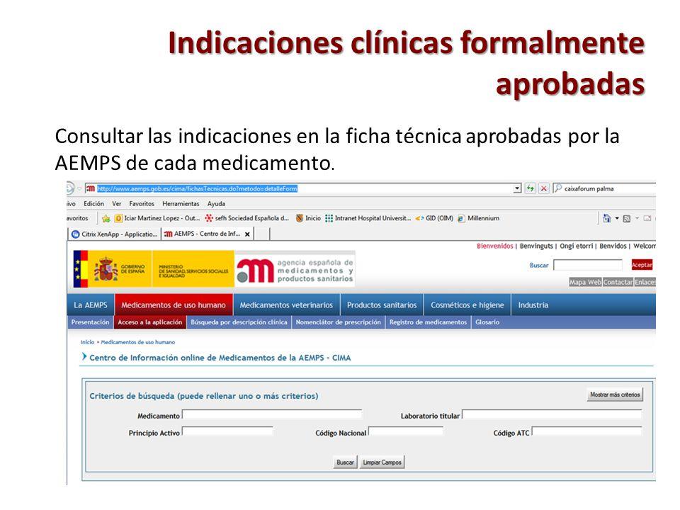 Consultar las indicaciones en la ficha técnica aprobadas por la AEMPS de cada medicamento. Indicaciones clínicas formalmente aprobadas