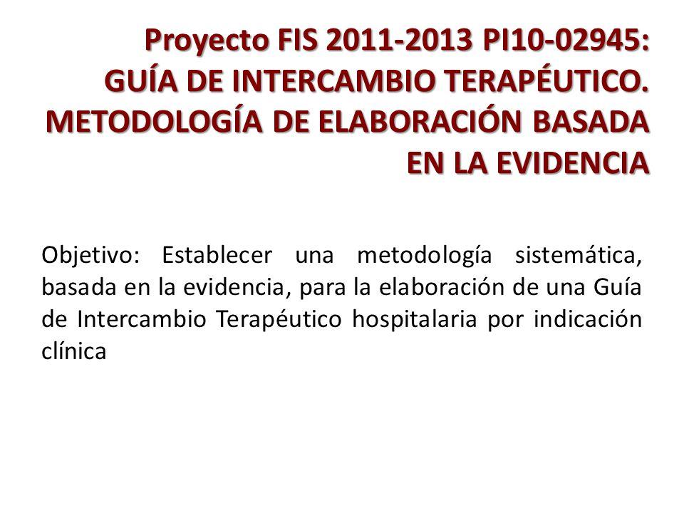 Proyecto FIS 2011-2013 PI10-02945: GUÍA DE INTERCAMBIO TERAPÉUTICO. METODOLOGÍA DE ELABORACIÓN BASADA EN LA EVIDENCIA Proyecto FIS 2011-2013 PI10-0294