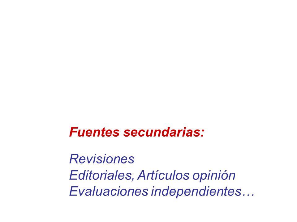 Fuentes secundarias: Revisiones Editoriales, Artículos opinión Evaluaciones independientes…