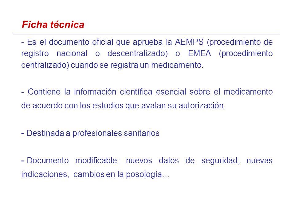 Ficha técnica - Es el documento oficial que aprueba la AEMPS (procedimiento de registro nacional o descentralizado) o EMEA (procedimiento centralizado) cuando se registra un medicamento.