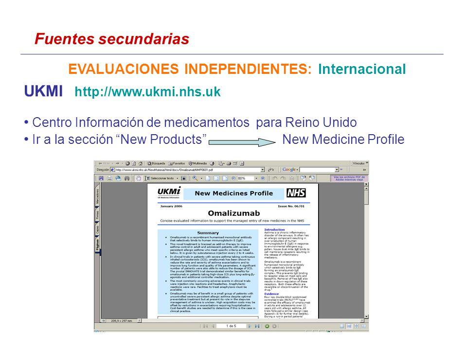 Fuentes secundarias EVALUACIONES INDEPENDIENTES: Internacional UKMI http://www.ukmi.nhs.uk Centro Información de medicamentos para Reino Unido Ir a la sección New Products New Medicine Profile