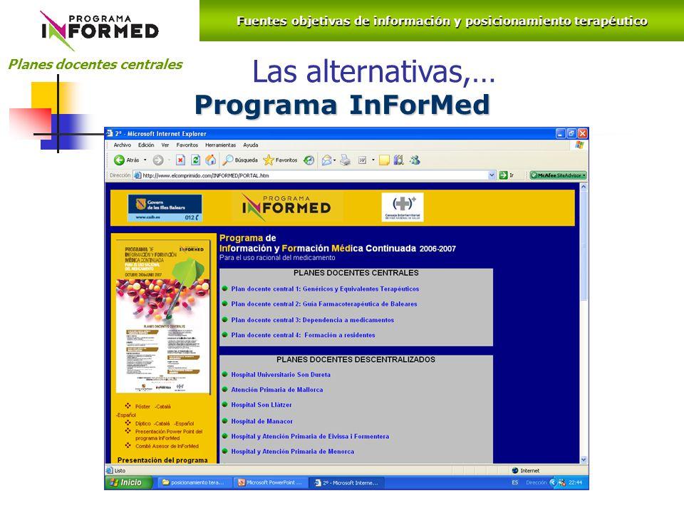 Fuentes objetivas de información y posicionamiento terapéutico Planes docentes centrales Programa InForMed Las alternativas,…