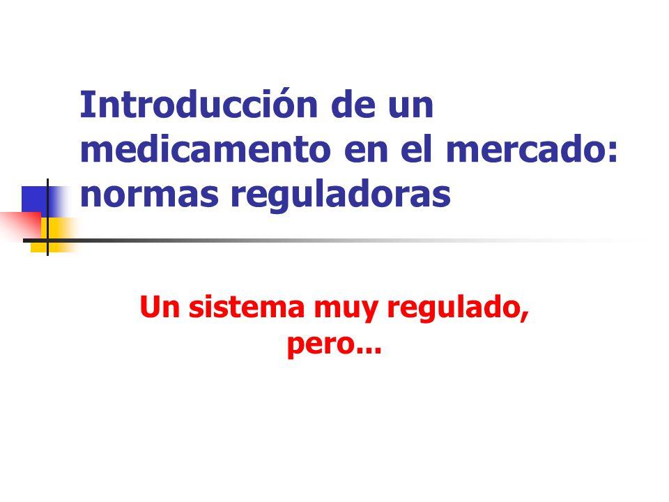 Introducción de un medicamento en el mercado: normas reguladoras Un sistema muy regulado, pero...