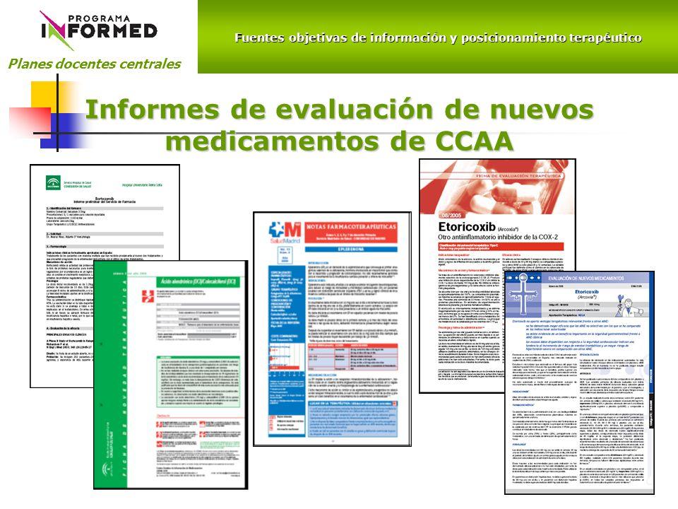 Fuentes objetivas de información y posicionamiento terapéutico Planes docentes centrales Informes de evaluación de nuevos medicamentos de CCAA