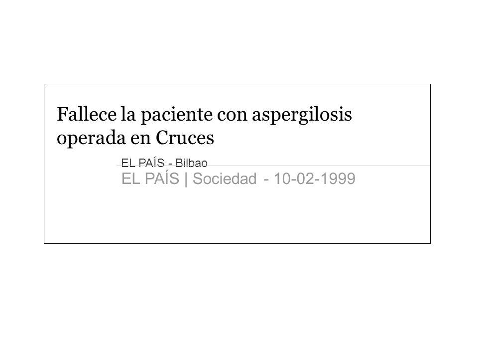 Fallece la paciente con aspergilosis operada en Cruces EL PAÍS - Bilbao EL PAÍS | Sociedad - 10-02-1999