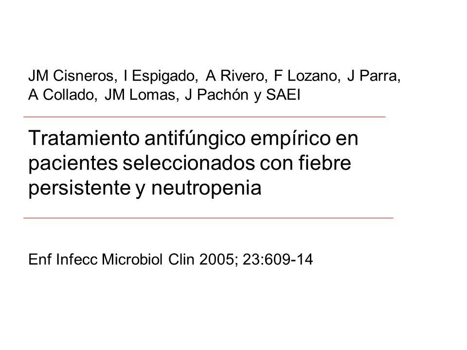 JM Cisneros, I Espigado, A Rivero, F Lozano, J Parra, A Collado, JM Lomas, J Pachón y SAEI Tratamiento antifúngico empírico en pacientes seleccionados