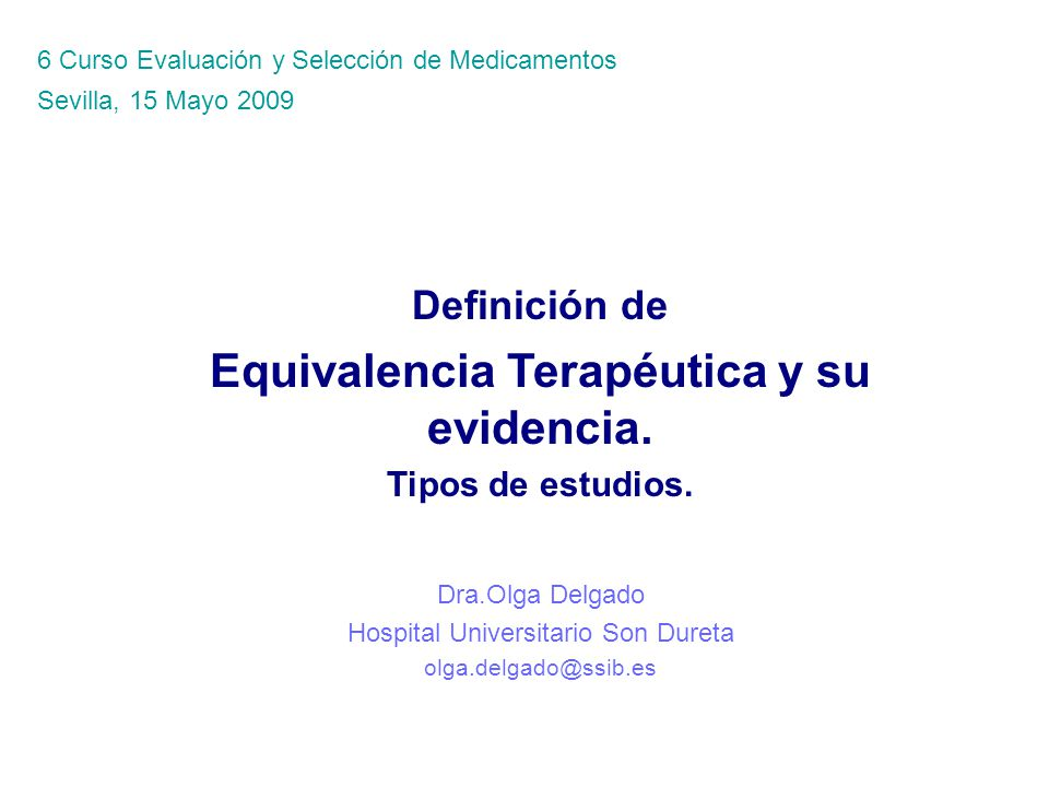Definición de Equivalencia Terapéutica y su evidencia. Tipos de estudios. Dra.Olga Delgado Hospital Universitario Son Dureta olga.delgado@ssib.es 6 Cu