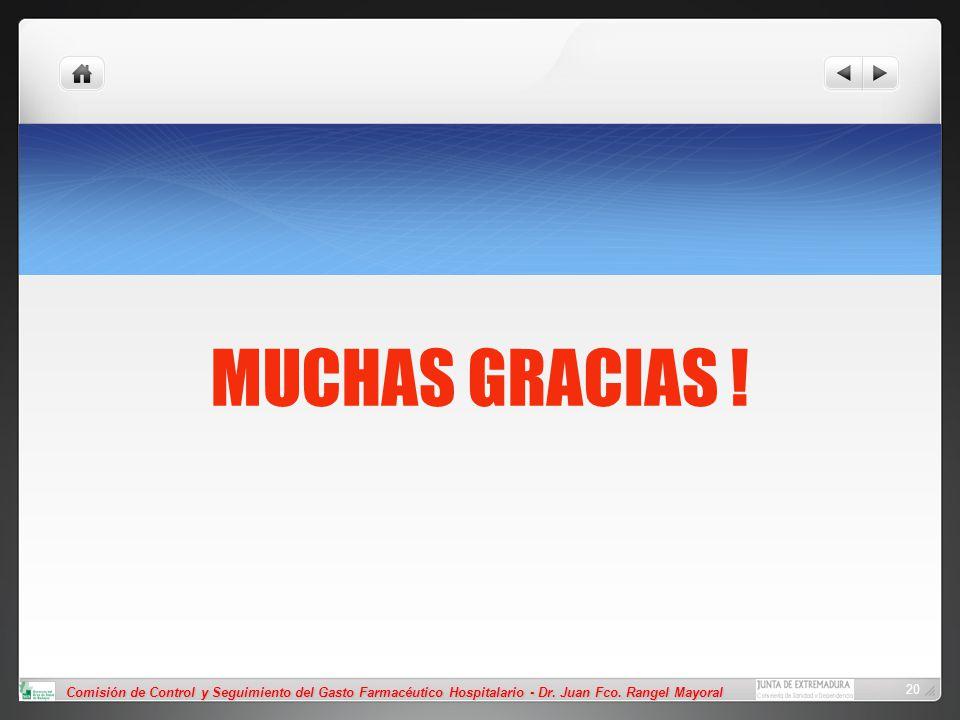 Comisión de Control y Seguimiento del Gasto Farmacéutico Hospitalario - Dr. Juan Fco. Rangel Mayoral 20 MUCHAS GRACIAS !