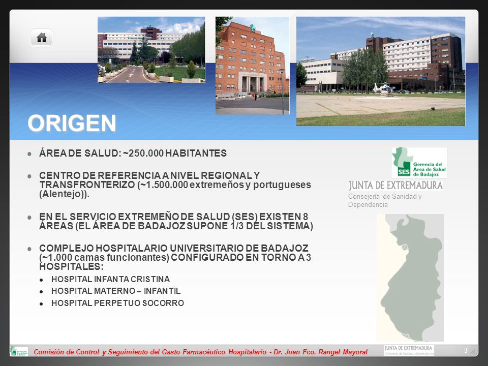 Comisión de Control y Seguimiento del Gasto Farmacéutico Hospitalario - Dr. Juan Fco. Rangel Mayoral 3 ORIGEN ÁREA DE SALUD: ~250.000 HABITANTES CENTR