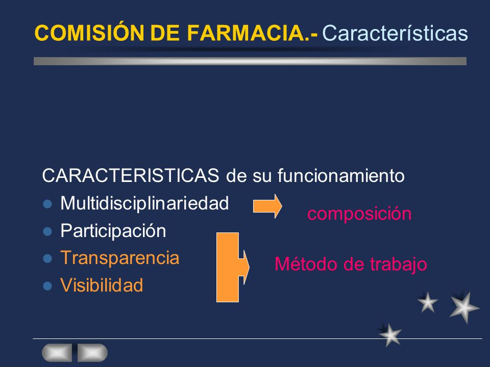 COMISIÓN DE FARMACIA.- Características CARACTERISTICAS de su funcionamiento Multidisciplinariedad Participación Transparencia Visibilidad composición Método de trabajo