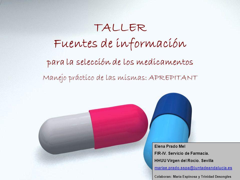 TALLER Fuentes de información para la selección de los medicamentos Manejo práctico de las mismas: APREPITANT Elena Prado Mel FIR-IV.